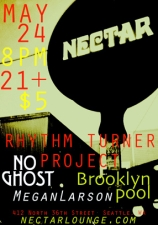 RHYTHM TURNER PROJECT with NO GHOST & Brooklyn Pool / Megan Larson