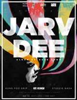 JARV DEE (Album Release Party) / Kris Kasanova / Kung Foo Grip / Steezie Nasa with special guests Nacho Picasso / Parker Joe
