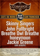 COMMUNION featuring Skinny Singers plus John Fullbright , Breathe Owl Breathe , honeymoon and Jackie Greene (solo acoustic)