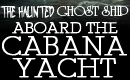 The Haunted Ghost Ship Aboard The Cabana Yacht