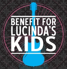 Benefit for Lucinda's Kids featuring Tommy Stinson (of The Replacements) , HR (of Bad Brains) , Alan Vega (of Suicide) , James Maddock , Aaron Lee Tasjan , The Bamboo Kids & Very Special Guests!