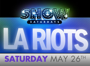 SHOW Saturdays featuring LA Riots