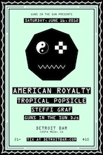 Guns In The Sun presents : American Royalty, Tropical Popsicle, Steffi Graf & Guns In The Sun DJs