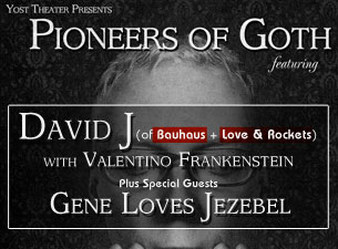Pioneers of Goth featuring David J (of Bauhaus + Love & Rockets) with Valentino Frankenstein Plus Special Guest: Gene Loves Jezebel / Sacred Spiders / Third Night