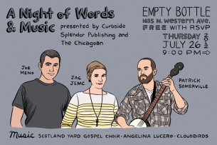 The Chicagoan Magazine & Curbside Splendor present 'A Night of Words & Music' featuring Scotland Yard Gospel Choir / Cloudbirds / Angelina Lucero & Readings by Jac Jemc, Joe Meno & Patrick Somerville