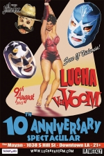 Lucha VaVoom TENTH ANNIVERSARY SPECTACULAR!!!! featuring A Celebration & Performance of EPIC PROPORTIONS!!!! / Live Masked Mexican Wrestling, Hi-Octane Striptease and Comedy Featuring Hi-flying hunks! Sexy Senoritas! The birth of BABY DIRTY SANCHEZ! Lots of Comedians you love! / ONE NIGHT ONLY - SPECIAL PARTY SEATING!!!