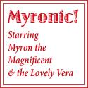 Myronic! Starring Myron the Magnificent and the Lovely Vera