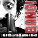 BANG! The Curse of John Wilkes Booth