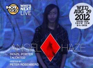 ANGEL HAZE with Denzil Porter, Talonted / HOT 97 WHOS NEXT LIVE hosted by Peter Rosenberg