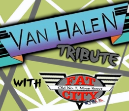 Tickets Available at Doors/ Cash Only/ Fat City-Van Halen Tribute