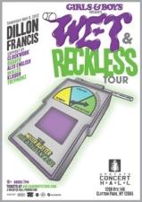 Girls & Boys Present : Wet and Reckless Tour Featuring Dillon Francis Support by Clockwork / Baauer / Alex English / rekLES / Kloud 9 / Trevmunz