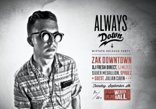 Zak Downtown : Always Down Vol. 1 Mixtape Release Party plus TJ Mizell / Silver Medallion / Spadez / DJ Fresh Direct / Julian Cavin