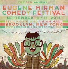 The Eugene Mirman Comedy Festival Presents Talent Show: Speech & Debate Hosted By Elna Baker and Kevin Townley, with Daniel Kitson, Mark Oppenheimer, Todd Barry, Eugene Mirman, Hari Kondabolu,, Brendon Small, Stuckey and Murray, Arian Moayad, Sarah Vowell, Ashlie Atkinson, Meg Griffiths