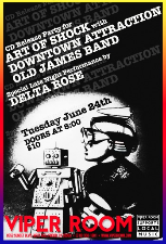VIPER ROOM PRESENTS : Delta Rose, Art of Shock (CD RELEASE PARTY), Downtown Attraction, Old James Band