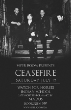 VIPER ROOM PRESENTS : Ceasefire, Watch For Horses, Indian School , Late Set by MADUS