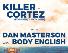 Killer Cortez, Body English, Dan Masterson