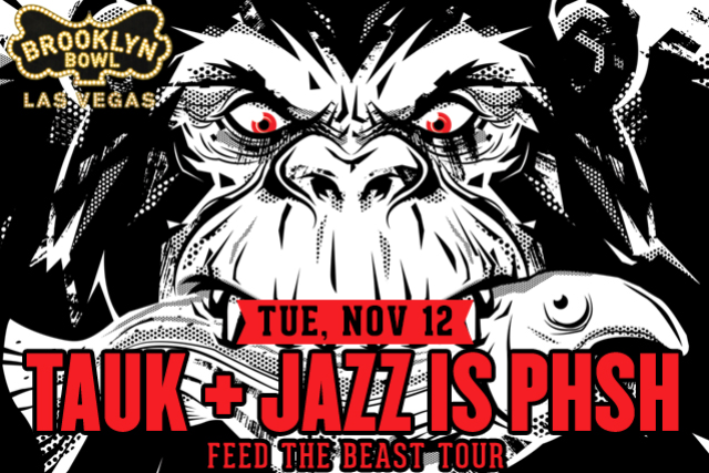 TAUK with Jazz is Phsh: Feed The Beast Tour
