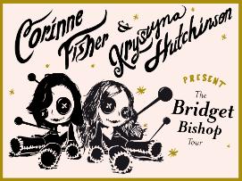 Krystyna Hutchinson & Corinne Fisher Present: The Bridget Bishop Tour