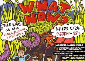 What Now? with Aparna Nancherla, Nicole Byer, Brent Weinbach, Maggie Maye, Matt Lockwood, Noah Finding, Eric Weil, Conner McNutt & more!