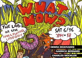 What Now? with Garrick Bernard, Debra DiGiovanni, Charles Mockler, Rojo Perez, Noah Findling, Eric Weil, Conner McNutt & more!