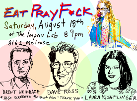 Eat Pray F*ck with Fielding Edlow, Laura Kightlinger, Debra DiGiovanni & Brent Weinbach!
