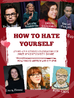 How to Hate Yourself with Laura House, Dana Gould, Debra DiGiovanni, Baron Vaughn, Laurie Kilmartin, Jen Saunderson and Kyle Clark!