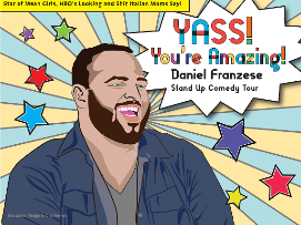 Yass You're Amazing Comedy Tour Starring Daniel Franzese
