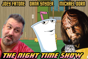 The Night Time Show ft. Michael Dorn (Star Trek: TNG), Joey Fatone (*NSYNC), Bill Allen (RAD), & Dana Snyder (Master Shake from Aqua Teen Hunger Force)!