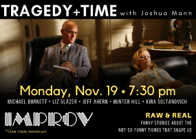 Tragedy + Time with Joshua Mann, Kira Soltanovich, Hunter Hill, Michael Burnett, Liz Glazer, Jeff Ahern & more!