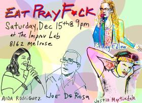 Eat Pray F*ck with Fielding Edlow, Aida Rodriguez, Justin Martindale, Joe DeRosa, Laura Kightlinger, Jay Larson, Ryan Conner, and more!