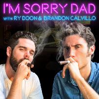 I'm Sorry Dad Podcast LIVE with Brandon Calvillo & Ry Doon