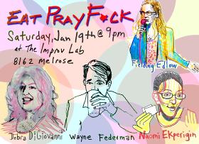 Eat Pray F*ck with Fielding Edlow, Hampton Yount, Tone Bell, Wayne Federman, Jodi Miller, Alex Edelman & Naomi Ekperigin!
