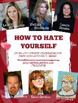 How to Hate Yourself with Laurie Kilmartin, Felicia Michaels, Dennis Gubbins, Kyle Clark, Jen Saunderson, Laura House and more!