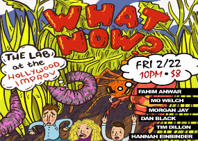 What Now? with Noah Findling, Eric Weil, and Amy Silverberg ft. Fahim Anwar, Mo Welch, Morgan Jay, Dan Black, Tim Dillon, and Hannah Einbinder!