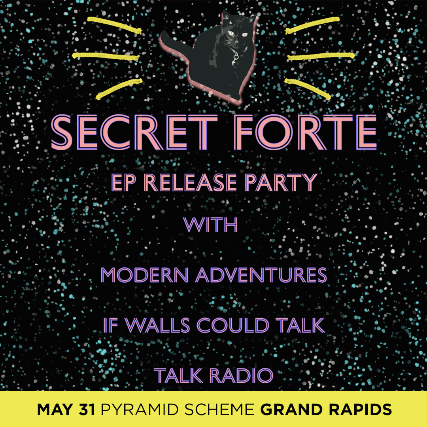 Secret Forte (Ep Release) + Modern Adventures + If Walls Could Talk +