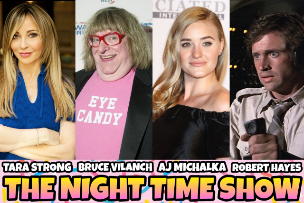 The Night Time Show ft. Stephen Glickman, Tara Strong, Bruce Vilanch, Robert Hayes, AJ Michalka and more!