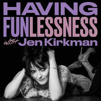 Having Funlessness with Jen Kirkman