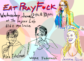 Eat Pray F*ck: Wayne Federman, Fielding Edlow, Justin Martindale, Alex Edelman, Justine Marino, Jason Rogers and more!