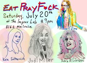 Eat Pray F*ck: Byron Bowers, Brent Weinbach, Jon Rudnitsky, Jodi Miller, Debra DiGiovanni, Greg Wilson, Fielding Edlow and more!