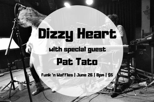 Funk 'n Waffles presents: DIZZY HEART w/s/g Pat Tato