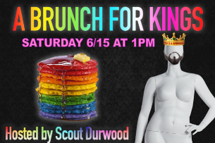 A Brunch for Kings: Hosted by Scout Durwood with performances by LA's best drag kings!