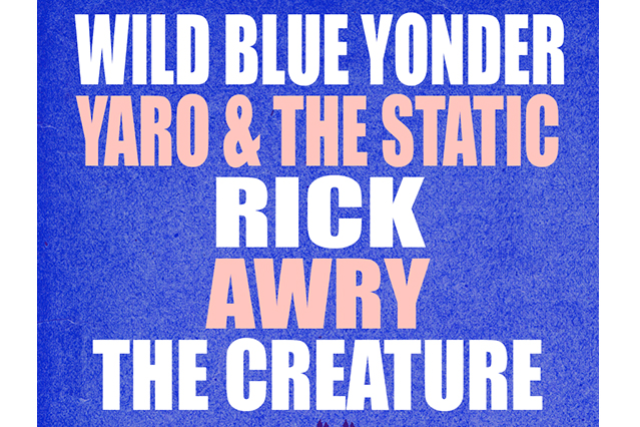 Wild Blue Yonder, Yaro & The Static, RICK, AWRY, The Creature