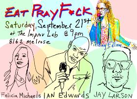 Eat Pray F*ck: Eddie Pepitone, Jay Larson, Felicia Michaels, Jodi Miller, Fielding Edlow and more!