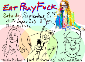 Eat Pray F*ck: Eddie Pepitone, Jay Larson, Felicia Michaels, Jodi Miller, Fielding Edlow and more!