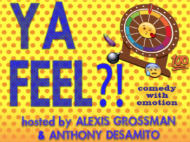Ya Feel?! with Alexis Grossman, Anthony Desamito, Debra DiGiovanni, Ali Macofsky, Asif Ali, Amy Miller, Jono Zalay, Jake Adams, Trevor Wallace, Quincy Weekly, Caitlin Weierhauser and more!