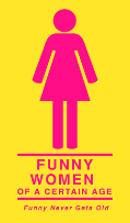 Funny Women Of A Certain Age: Carole Montgomery, Tracey Ashley, Mary Kennedy, Sue Kolinsky, Karen Rontkowski and more!