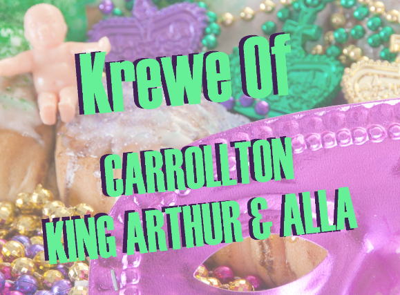 KREWE OF CARROLLTON, KING ARTHUR & ALLA