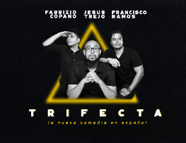 TRIFECTA (Comedia en Español/Spanish Language Comedy) w/ Jesus Trejo, Francisco Ramos, Fabrizio Copano and more!
