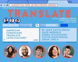 Translate w/ Debra DiGiovanni, Drew Lynch, Jade Catta-Preta, Justin Martindale, Dave Merheje, Francisco Ramos, Jesus Trejo, Fabrizio Copano, and Surprise Guest!