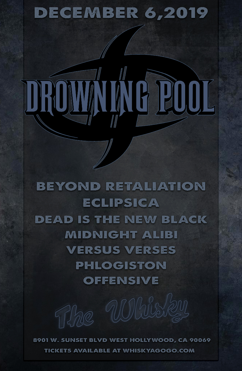 Drowning Pool, Beyond Retaliation , Midnight Alibi, Dead is the New Black, VersusVerses, Eclipsica, Philogiston, Offensive